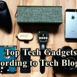 Top Tech Gadgets According To Tech Bloggers